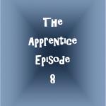 The Apprentice Episode 8