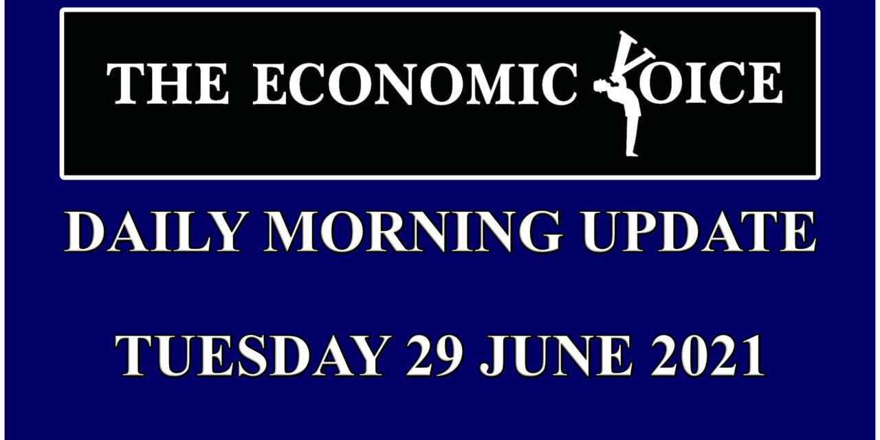 Financial update from the Economic Voice for Tuesday 29th June 2021
