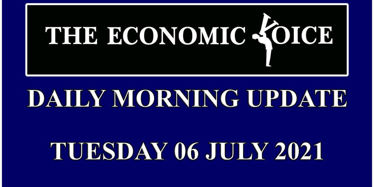 Daily financial update from the Economic Voice for Tuesday 6th July 2021