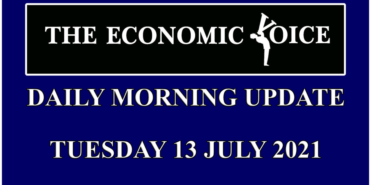 Daily financial update from the Economic Voice for Tuesday 13th July 2021