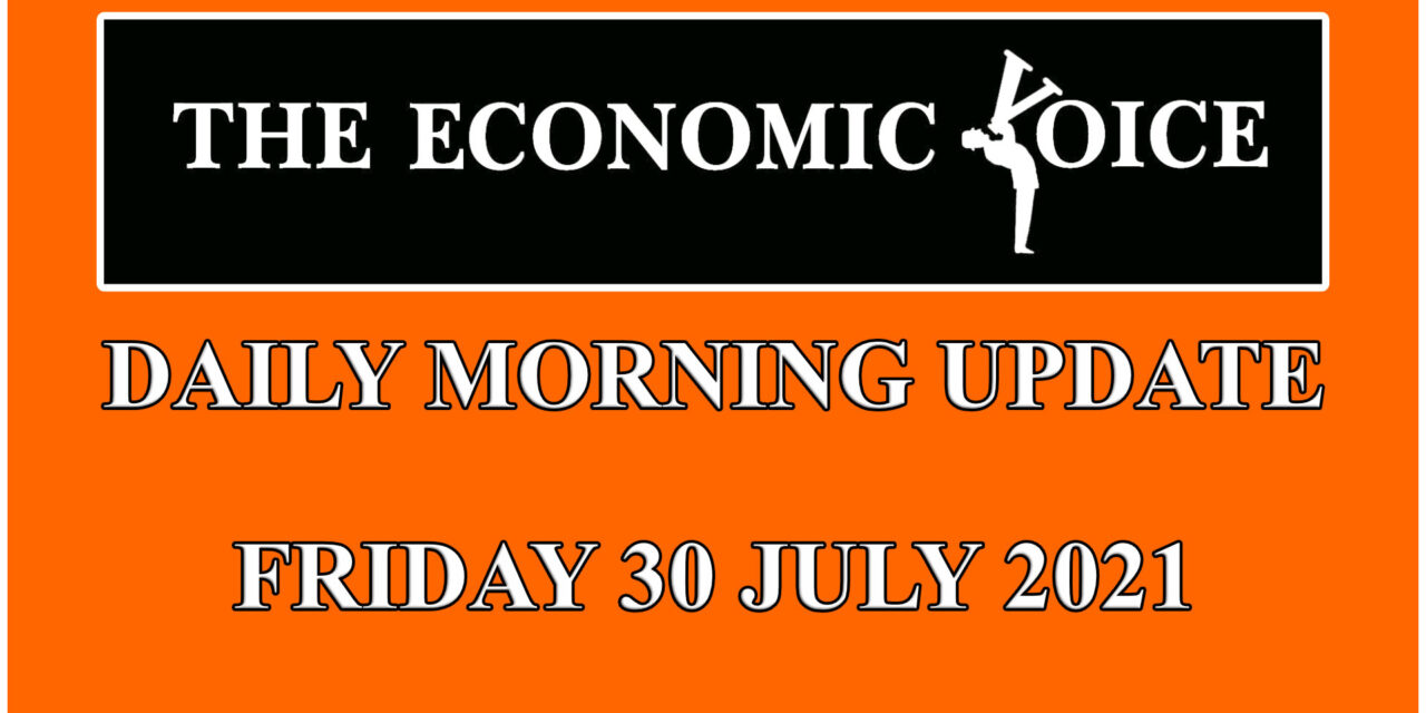 Daily financial update from the Economic Voice for Friday 30th July 2021